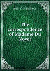 Книга под заказ: «The correspondence of Madame Du Noyer»