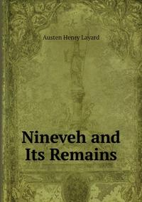 Книга под заказ: «Nineveh and Its Remains»