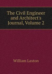Книга под заказ: «The Civil Engineer and Architect's Journal, Volume 2»