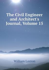 Книга под заказ: «The Civil Engineer and Architect's Journal, Volume 15»
