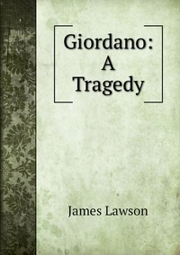 Книга под заказ: «Giordano: A Tragedy»