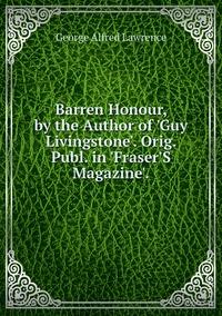 Книга под заказ: «Barren Honour, by the Author of 'Guy Livingstone'. Orig. Publ. in 'Fraser'S Magazine'.»