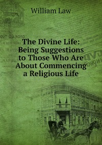 Книга под заказ: «The Divine Life: Being Suggestions to Those Who Are About Commencing a Religious Life»