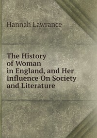 Книга под заказ: «The History of Woman in England, and Her Influence On Society and Literature»