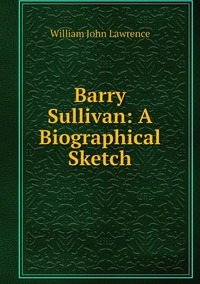 Книга под заказ: «Barry Sullivan: A Biographical Sketch»