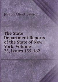 Книга под заказ: «The State Department Reports of the State of New York, Volume 25,issues 155-162»
