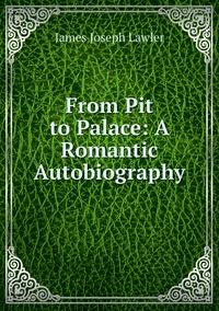 Книга под заказ: «From Pit to Palace: A Romantic Autobiography»