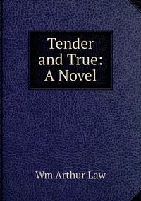 Книга под заказ: «Tender and True: A Novel»