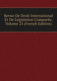 Книга под заказ: «Revue De Droit International Et De Législation Comparée, Volume 23 (French Edition)»