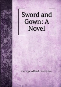 Книга под заказ: «Sword and Gown: A Novel»