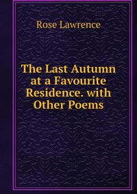 Книга под заказ: «The Last Autumn at a Favourite Residence. with Other Poems»
