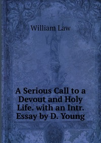 Книга под заказ: «A Serious Call to a Devout and Holy Life. with an Intr. Essay by D. Young»