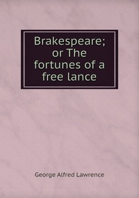 Книга под заказ: «Brakespeare; or The fortunes of a free lance»