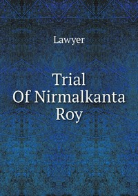 Книга под заказ: «Trial Of Nirmalkanta Roy»