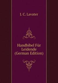 Handbibel Für Leidende (German Edition), J. C. Lavater обложка-превью