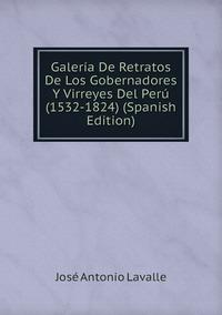 Книга под заказ: «Galería De Retratos De Los Gobernadores Y Virreyes Del Perú (1532-1824) (Spanish Edition)»