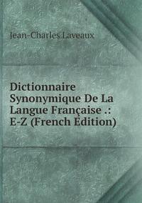 Книга под заказ: «Dictionnaire Synonymique De La Langue Française .: E-Z (French Edition)»