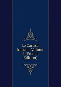 Книга под заказ: «Le Canada français Volume 2 (French Edition)»