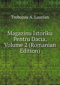 Книга под заказ: «Magazinu Istoriku Pentru Dacia, Volume 2 (Romanian Edition)»