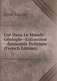 Книга под заказ: «L'or Dans Le Monde: Géologie--Extraction --Économie Politique (French Edition)»