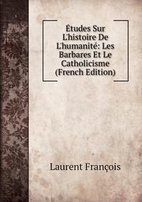 Книга под заказ: «Études Sur L'histoire De L'humanité: Les Barbares Et Le Catholicisme (French Edition)»