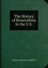 Книга под заказ: «The History of Bimetallism in the U.S.»