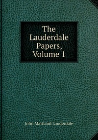 Книга под заказ: «The Lauderdale Papers, Volume 1»