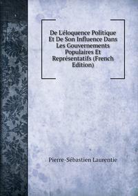 Книга под заказ: «De L'éloquence Politique Et De Son Influence Dans Les Gouvernements Populaires Et Représentatifs (French Edition)»