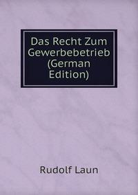Книга под заказ: «Das Recht Zum Gewerbebetrieb (German Edition)»