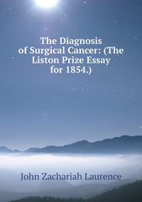 Книга под заказ: «The Diagnosis of Surgical Cancer: (The Liston Prize Essay for 1854.)»