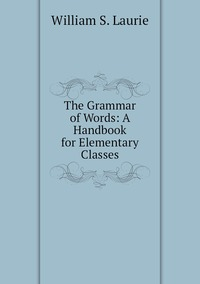 Книга под заказ: «The Grammar of Words: A Handbook for Elementary Classes»