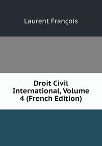 Книга под заказ: «Droit Civil International, Volume 4 (French Edition)»