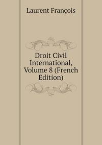 Книга под заказ: «Droit Civil International, Volume 8 (French Edition)»