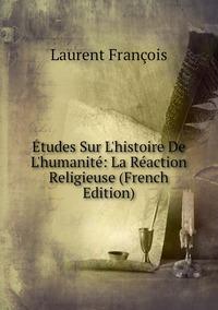 Книга под заказ: «Études Sur L'histoire De L'humanité: La Réaction Religieuse (French Edition)»