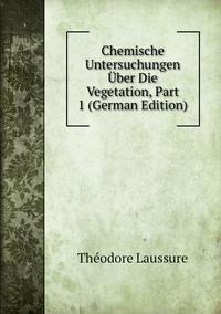 Книга под заказ: «Chemische Untersuchungen Über Die Vegetation, Part 1 (German Edition)»