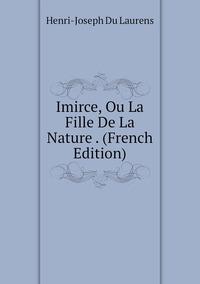 Книга под заказ: «Imirce, Ou La Fille De La Nature . (French Edition)»