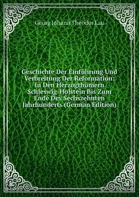 Книга под заказ: «Geschichte Der Einführung Und Verbreitung Der Reformation: In Den Herzogthümern Schleswig-Holstein Bis Zum Ende Des Sechszehnten Jahrhunderts (German Edition)»