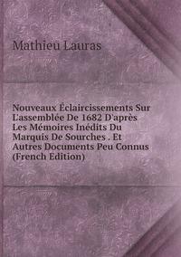 Книга под заказ: «Nouveaux Éclaircissements Sur L'assemblée De 1682 D'après Les Mémoires Inédits Du Marquis De Sourches . Et Autres Documents Peu Connus (French Edition)»
