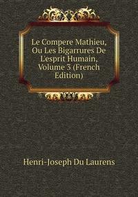 Книга под заказ: «Le Compere Mathieu, Ou Les Bigarrures De L'esprit Humain, Volume 3 (French Edition)»