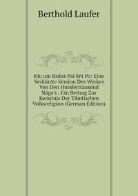 Книга под заказ: «Klu um Bsdus Pai Sñi Po: Eine Verkürzte Version Des Werkes Von Den Hunderttausend Nâga's : Ein Beitrag Zur Kenntnis Der Tibetischen Volksreligion (German Edition)»