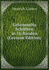 Книга под заказ: «Gelammelta Schriften in 16 Banden (German Edition)»