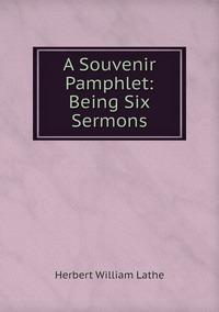 Книга под заказ: «A Souvenir Pamphlet: Being Six Sermons»