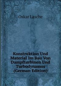 Книга под заказ: «Konstruktion Und Material Im Bau Von Dampfturbinen Und Turbodynamos (German Edition)»