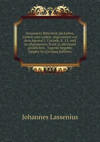 Книга под заказ: «Versüssete Bitterkeit, im Leben, Lieben und Leiden: angewiesen von dem Apostel I. Corinth. X. 13. und zu allgemeinen Trost in allerhand geistlichen . Tugend-begabte Jungfer So (German Edition)»