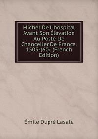 Книга под заказ: «Michel De L'hospital Avant Son Élévation Au Poste De Chancelier De France, 1505-(60). (French Edition)»