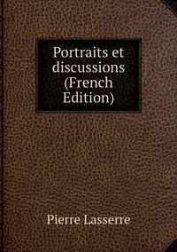Portraits et discussions  (French Edition), Pierre Lasserre обложка-превью