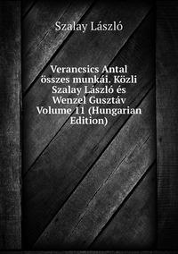Книга под заказ: «Verancsics Antal összes munkái. Közli Szalay László és Wenzel Gusztáv Volume 11 (Hungarian Edition)»