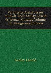 Книга под заказ: «Verancsics Antal összes munkái. Közli Szalay László és Wenzel Gusztáv Volume 12 (Hungarian Edition)»
