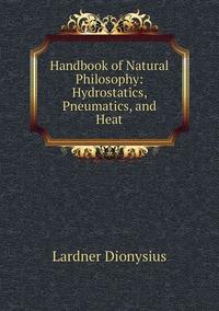 Книга под заказ: «Handbook of Natural Philosophy: Hydrostatics, Pneumatics, and Heat»