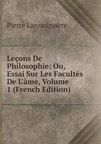 Книга под заказ: «Leçons De Philosophie: Ou, Essai Sur Les Facultés De L'àme, Volume 1 (French Edition)»